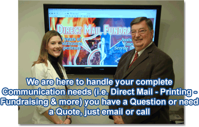 We are here to handle  your complete Communication needs (i.e. Direct Mail - Printing - Fundraising & more) you have a Question or need a Quote, just email or call